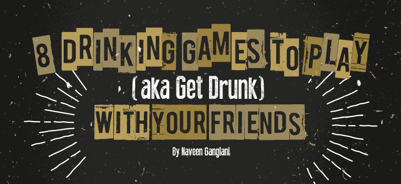 8 Drinking Games to Play (aka Get Drunk) with Your Friends