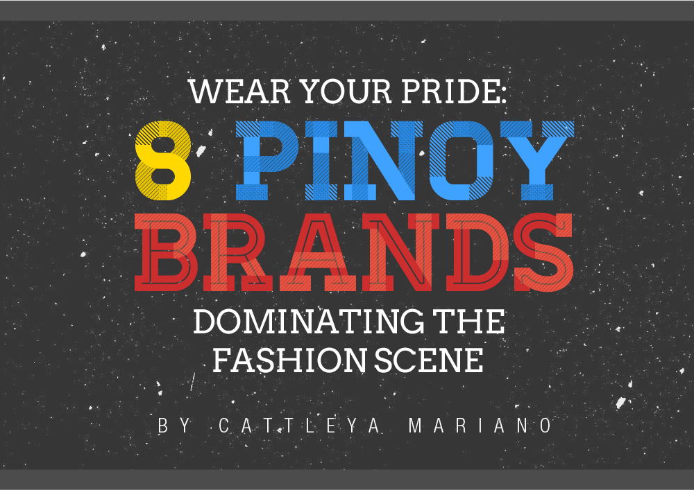 612149bf7bc87 Wear Your Pride: 8 Pinoy Brands Dominating the Fashion Scene – 8List.ph